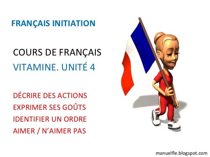FRANÇAIS INITIATIONCOURS DE FRANÇAISVITAMINE. UNITÉ 4DÉCRIRE DES ACTIONSEXPRIMER SES GOÛTSIDENTIFIER UN ORDREAIMER / N'AIM...