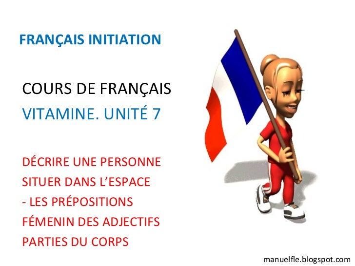 FRANÇAIS INITIATIONCOURS DE FRANÇAISVITAMINE. UNITÉ 7DÉCRIRE UNE PERSONNESITUER DANS L'ESPACE- LES PRÉPOSITIONSFÉMENIN DES...
