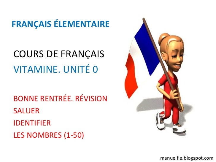 FRANÇAIS ÉLEMENTAIRECOURS DE FRANÇAISVITAMINE. UNITÉ 0BONNE RENTRÉE. RÉVISIONSALUERIDENTIFIERLES NOMBRES (1-50)           ...