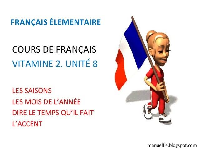 FRANÇAIS ÉLEMENTAIRECOURS DE FRANÇAISVITAMINE 2. UNITÉ 8LES SAISONSLES MOIS DE L'ANNÉEDIRE LE TEMPS QU'IL FAITL'ACCENT    ...