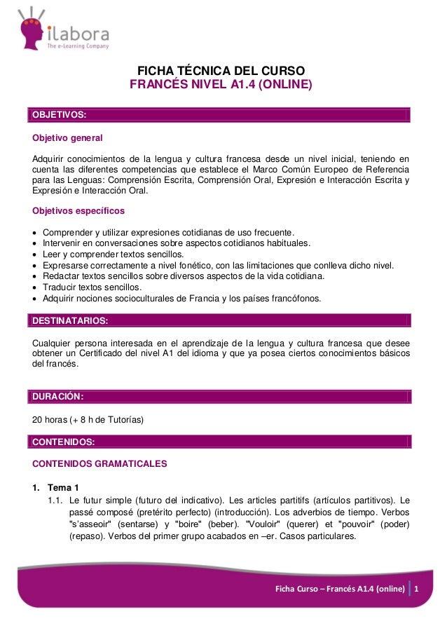FICHA TÉCNICA DEL CURSO FRANCÉS NIVEL A1.4 (ONLINE) OBJETIVOS: Objetivo general Adquirir conocimientos de la lengua y cult...