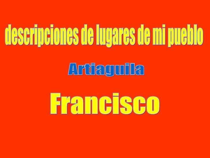 descripciones de lugares de mi pueblo Artiaguila Francisco
