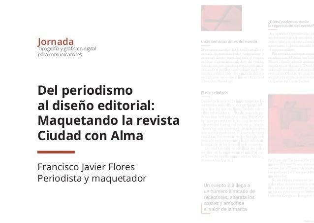 Jornada Tipografía y grafismo digital para comunicadores Del periodismo al diseño editorial: Maquetando la revista Ciudad ...