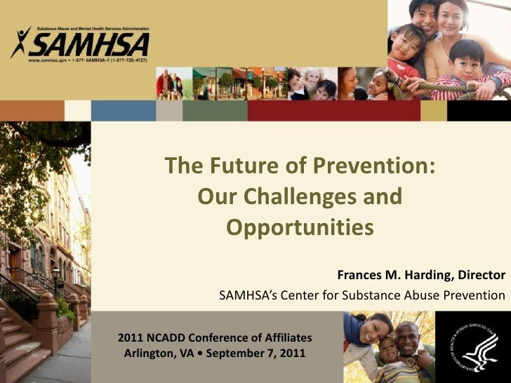 The Future of Prevention: Our Challenges andOpportunities<br />Frances M. Harding, Director<br />SAMHSA's Center for Subst...