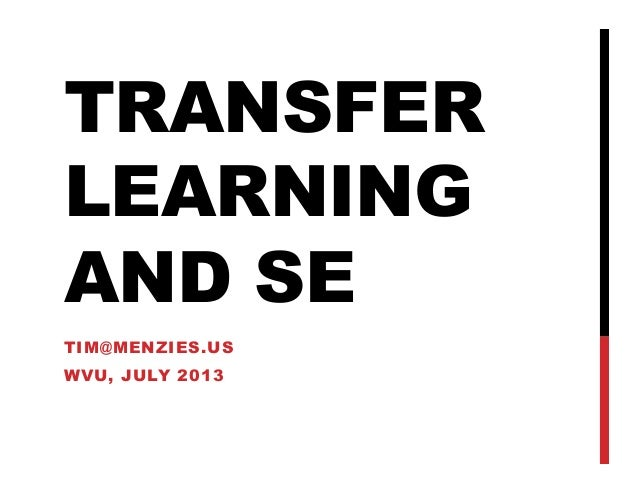 TRANSFER LEARNING AND SE TIM@MENZIES.US WVU, JULY 2013