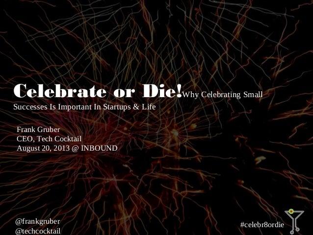 #sharestory #celebr8ordie @frankgruber @techcocktail Celebrate or Die!Why Celebrating Small Successes Is Important In Star...