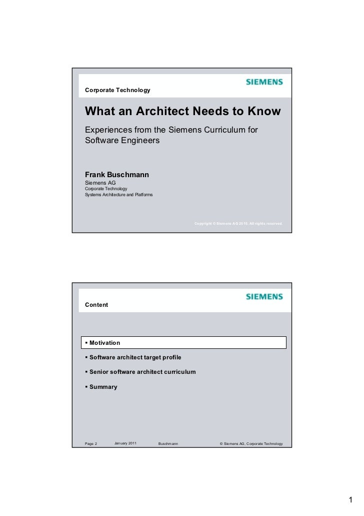 Corporate TechnologyWhat an Architect Needs to KnowExperiences from the Siemens Curriculum forSoftware EngineersFrank Busc...