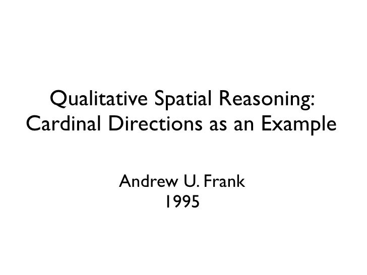 Qualitative Spatial Reasoning: Cardinal Directions as an Example           Andrew U. Frank               1995