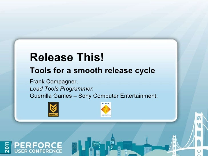 Release This! Tools for a smooth release cycle Frank Compagner. Lead Tools Programmer. Guerrilla Games – Sony Computer Ent...