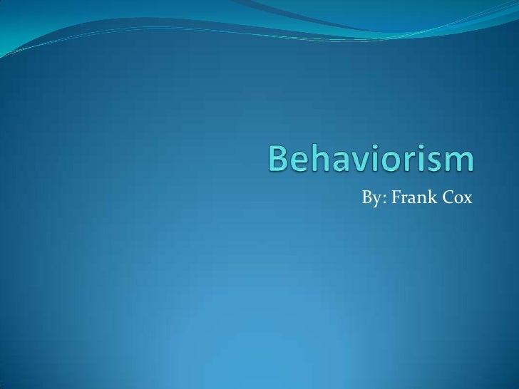 Behaviorism<br />By: Frank Cox<br />