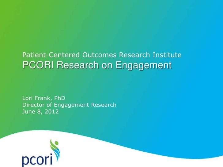 Patient-Centered Outcomes Research InstitutePCORI Research on EngagementLori Frank, PhDDirector of Engagement ResearchJune...