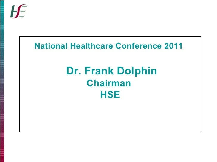National Healthcare Conference 2011    Dr. Frank Dolphin Chairman  HSE