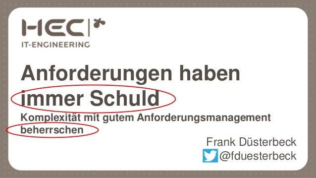 Anforderungen haben immer Schuld Komplexität mit gutem Anforderungsmanagement beherrschen Frank Düsterbeck @fduesterbeck