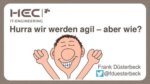 Hurra wir werden agil Frank Düsterbeck @fduesterbeck – aber wie?