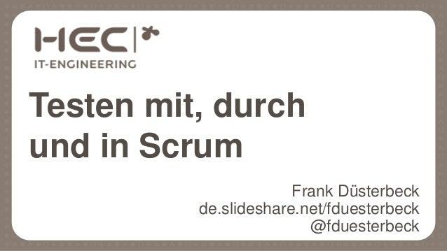 Frank Düsterbeck de.slideshare.net/fduesterbeck @fduesterbeck Testen mit, durch und in Scrum