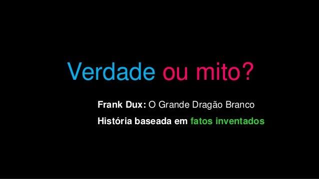 Verdade ou mito?  Frank Dux: O Grande Dragão Branco  História baseada em fatos inventados
