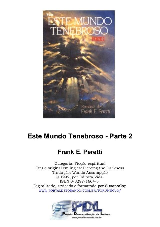 Este Mundo Tenebroso - Parte 2Este Mundo Tenebroso - Parte 2 Frank E. Peretti Categoria: Ficção espiritual Título original...