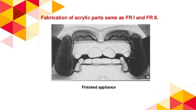 FR IV • Correction of open bite and bimaxillary protrusion. • Exclusively confined to mixed dentition