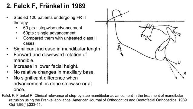 3. McNamara et al in 1990 •Studied 45 patients treated with Herbst appliance and 41 patients treated with FR2 appliance. •...