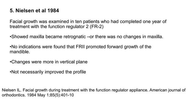 References •Dentofacial orthopedics with functional appliances .Graber, Rakosi, Petrovic •McNamara JA, Bookstein FL, Shaug...