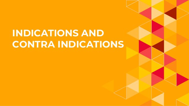 INDICATIONS AND CONTRA INDICATIONS
