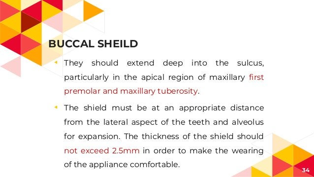 BUCCAL SHEILD ◂ They should extend deep into the sulcus, particularly in the apical region of maxillary first premolar and...