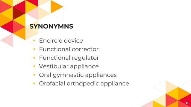 SYNONYMNS ◂ Encircle device ◂ Functional corrector ◂ Functional regulator ◂ Vestibular appliance ◂ Oral gymnastic applianc...