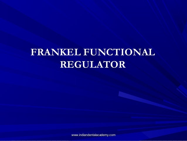 FRANKEL FUNCTIONAL REGULATOR  www.indiandentalacademy.com