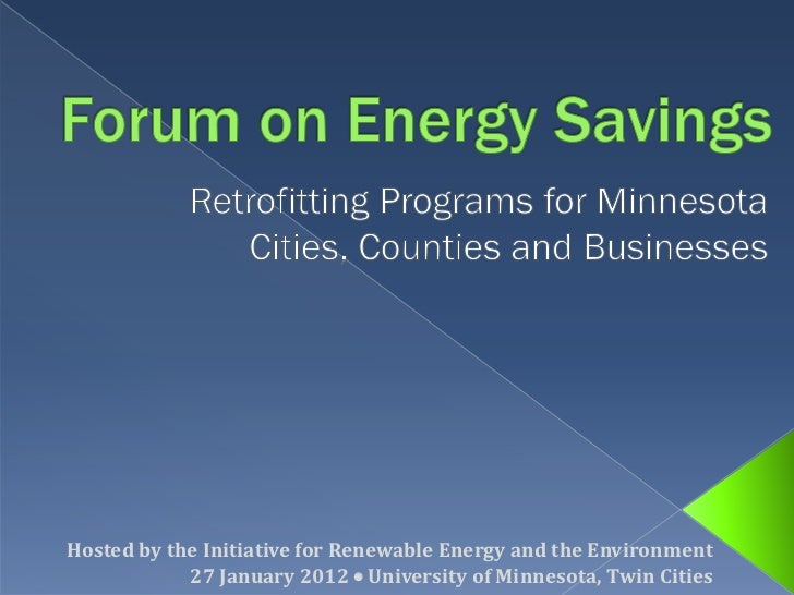 Hosted by the Initiative for Renewable Energy and the Environment            27 January 2012 • University of Minnesota, Tw...