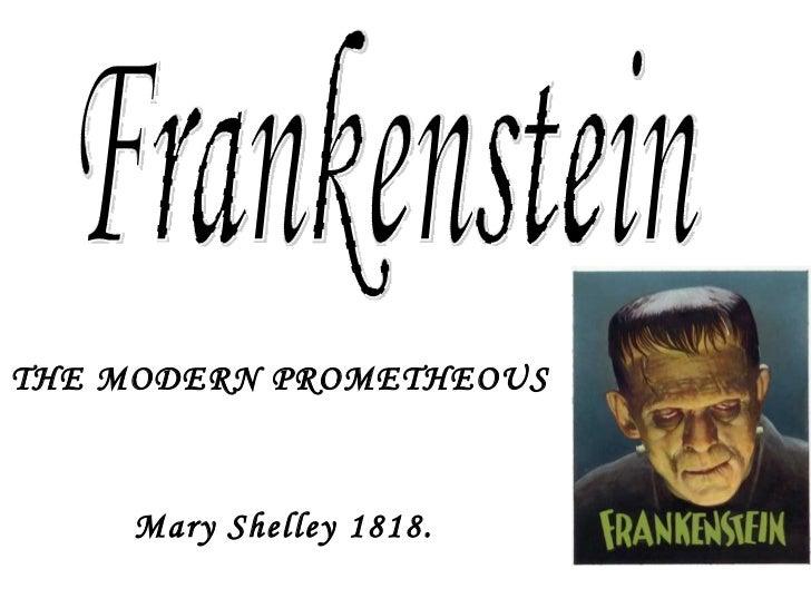THE MODERN PROMETHEOUS   Mary Shelley 1818. Frankenstein