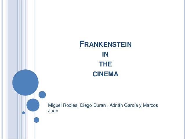 FRANKENSTEIN IN THE CINEMA  Miguel Robles, Diego Duran , Adrián García y Marcos Juan
