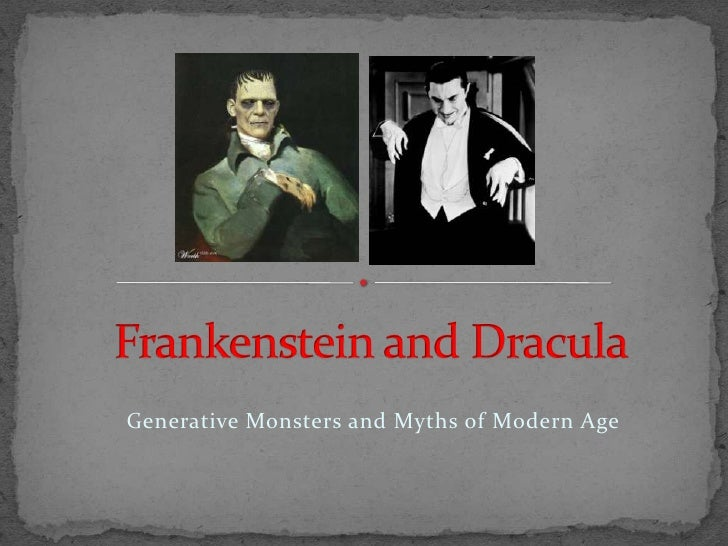 Frankenstein and Dracula <br /> Generative Monsters and Myths of Modern Age<br />