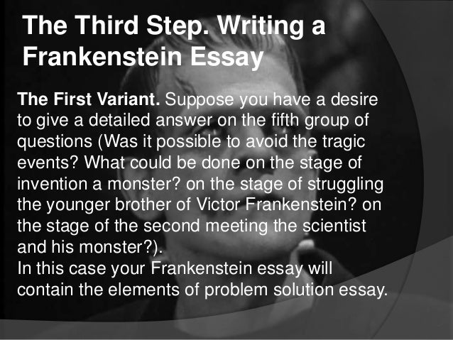 frakenstein essay How to write an essay on frankenstein  this page is designed to show you how to write a research project on the topic you see to the left use our sample or order a.