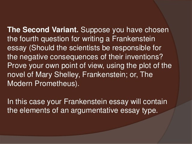 frankenstein argumentative essay Frankenstein literary essay topics choose one of the following topics to develop for your formal literary essay the essay is frankenstein essay topics.