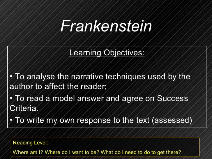 Frankenstein                       Learning Objectives:• To analyse the narrative techniques used by theauthor to affect t...