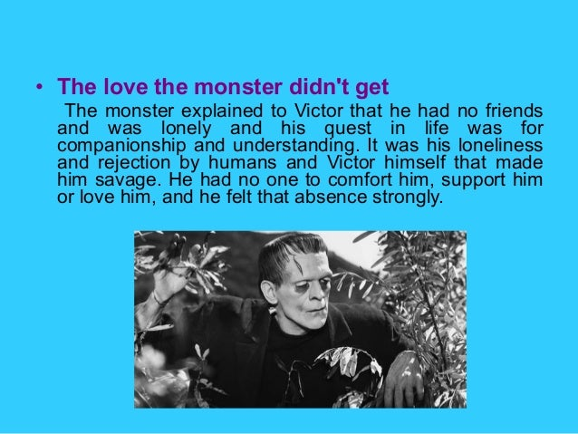 frankenstein explains the absence of love Get an answer for 'in mary shelley's frankenstein, explain how society unfairly associates physical deformity with monstrosity' and find homework help for other frankenstein questions at enotes.