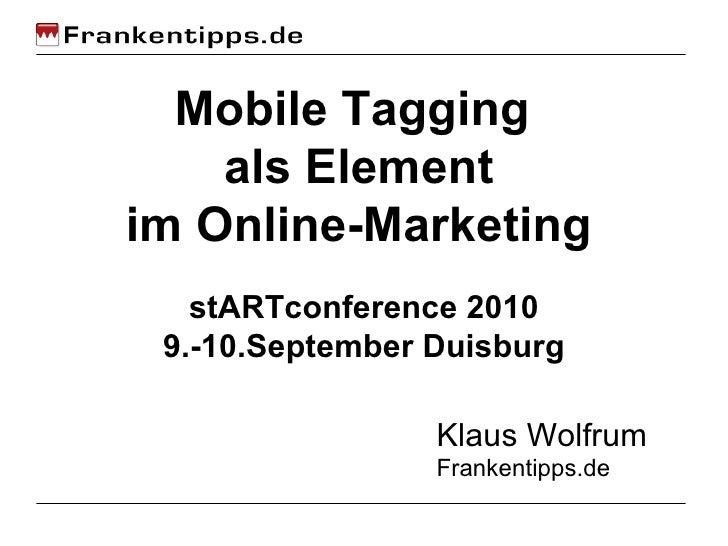 Mobile Tagging  als Element im Online-Marketing Klaus Wolfrum Frankentipps.de stARTconference 2010 9.-10.September Duisburg