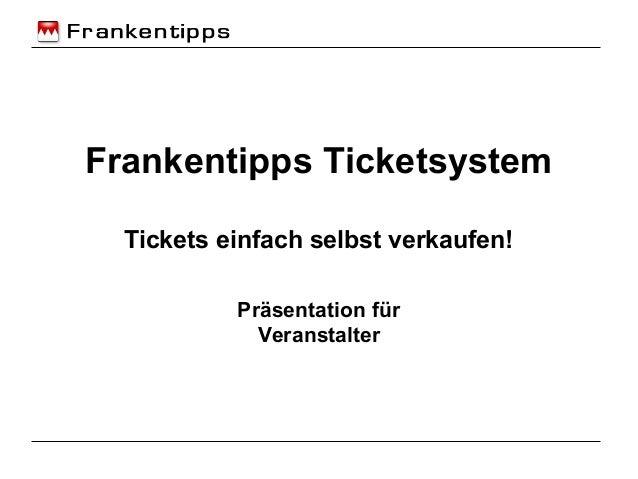 Frankentipps Ticketsystem Tickets einfach selbst verkaufen! Präsentation für Veranstalter