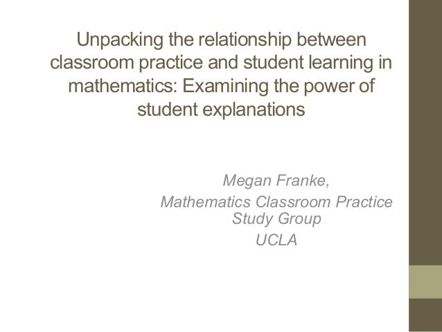 Unpacking the relationship between classroom practice and student learning in mathematics: Examining the power of student ...