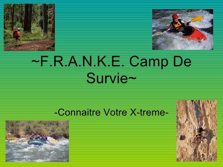 ~F.R.A.N.K.E. Camp De  Survie~ -Connaitre Votre X-treme-
