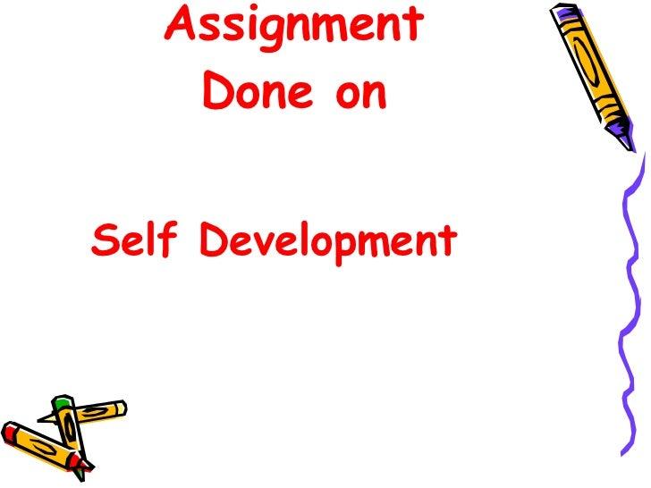 Assignment Done on <ul><li>Self Development </li></ul>