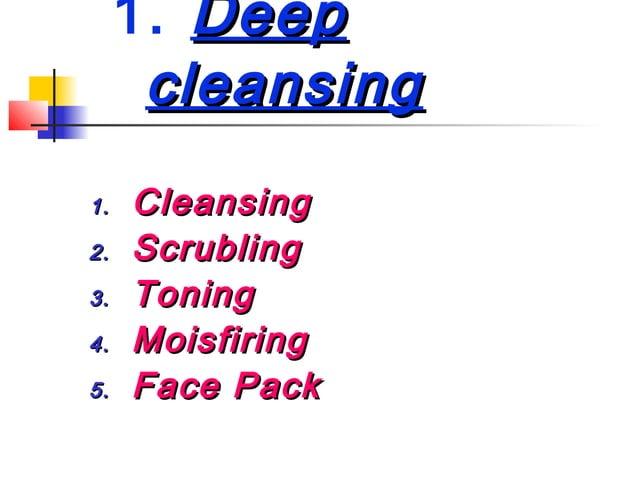 1. DeepDeepcleansingcleansing1.1. CleansingCleansing2.2. ScrublingScrubling3.3. ToningToning4.4. MoisfiringMoisfiring5.5. ...