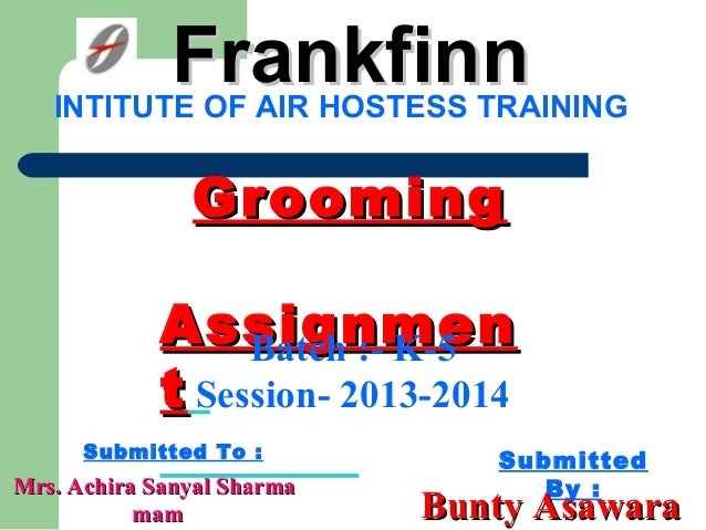 FrankfinnFrankfinnINTITUTE OF AIR HOSTESS TRAININGGroomingGroomingAssignmenAssignmenttSubmittedBy :Bunty AsawaraBunty Asaw...