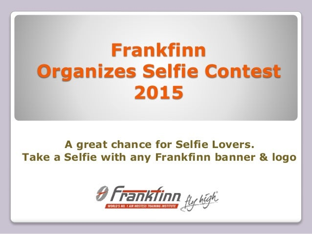 Frankfinn Organizes Selfie Contest 2015 A great chance for Selfie Lovers. Take a Selfie with any Frankfinn banner & logo