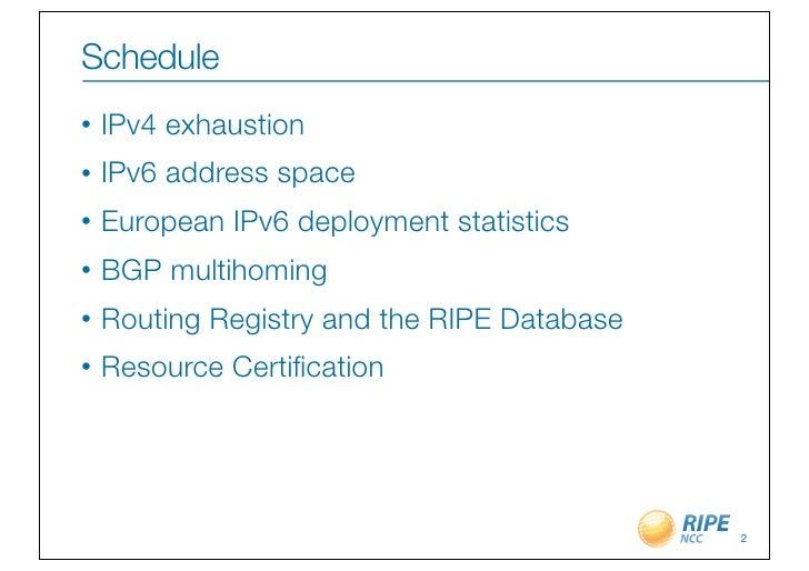 Schedule•   IPv4 exhaustion•   IPv6 address space•   European IPv6 deployment statistics•   BGP multihoming•   Routing Reg...