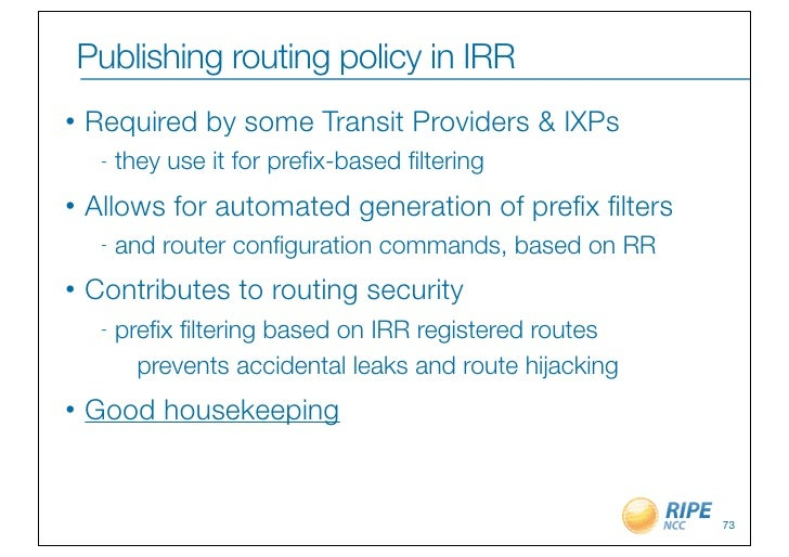 Publishing routing policy in IRR•   Required by some Transit Providers & IXPs     -   they use it for prefix-based filtering...