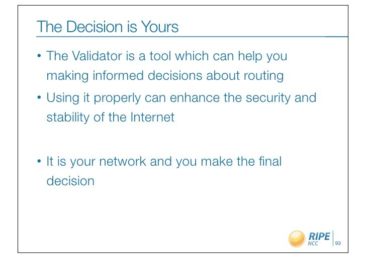 The Decision is Yours•   The Validator is a tool which can help you    making informed decisions about routing•   Using it...