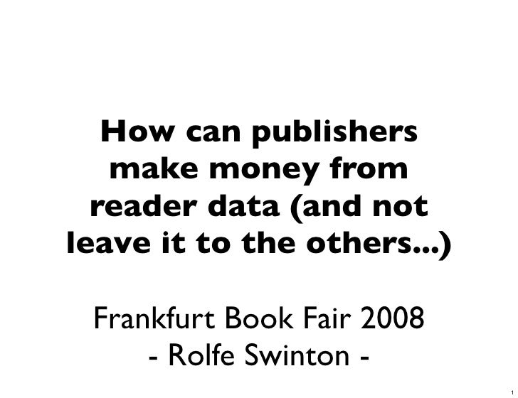 How can publishers    make money from   reader data (and not leave it to the others...)   Frankfurt Book Fair 2008      - ...