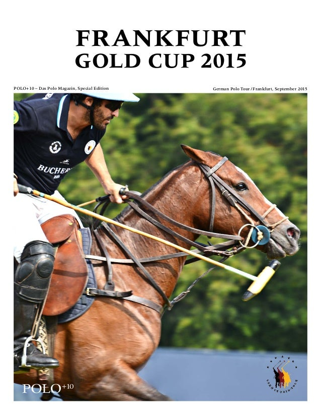DasPoloMagazin,SpecialEditionFrankfurtGoldCup2015GermanPoloTour / Frankfurt,September2015 polo+10 – Das Polo Magazin, Spec...