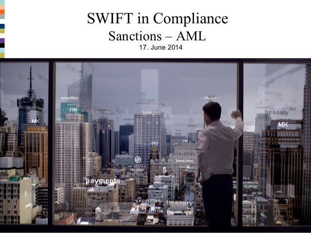 SWIFT in Compliance Sanctions – AML 24x7 – Highly Resillient – Secure - Transparent 1 17. June 2014